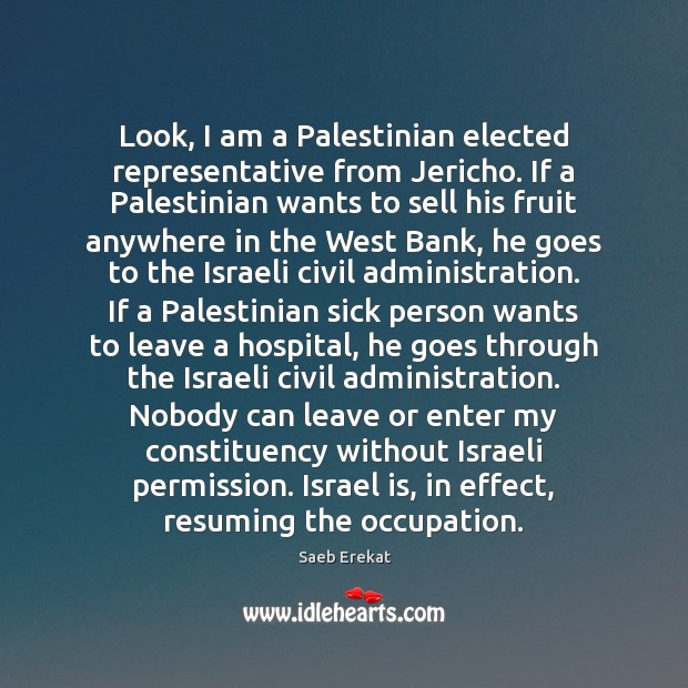 Look, I am a Palestinian elected representative from Jericho. If a Palestinian Image