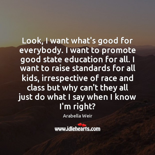 Look, I want what's good for everybody. I want to promote good Image
