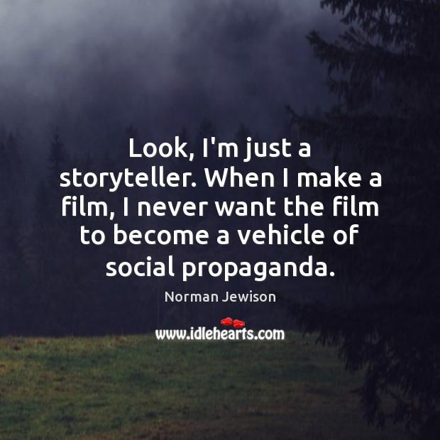 Look, I'm just a storyteller. When I make a film, I never Image