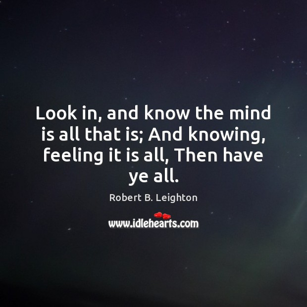 Look in, and know the mind is all that is; And knowing, Image