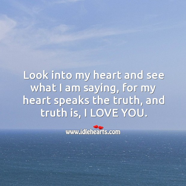 Look into my heart and see what I am saying. Truth Quotes Image