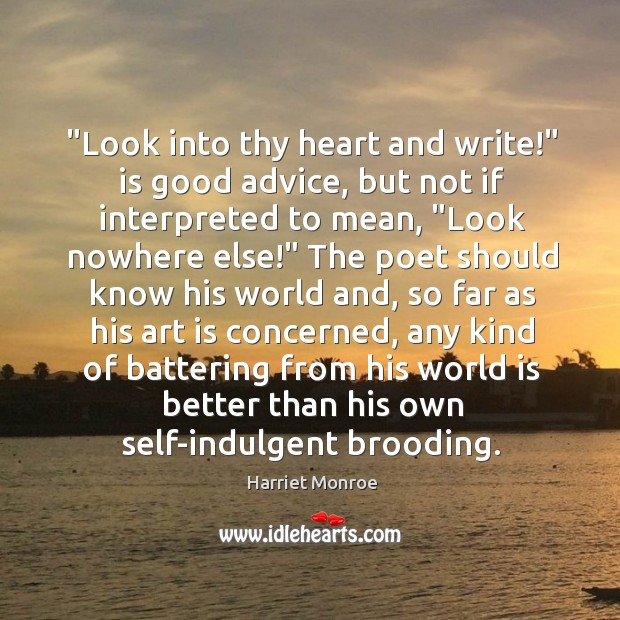 "Image, ""Look into thy heart and write!"" is good advice, but not if"