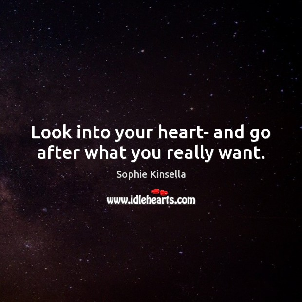 Look into your heart- and go after what you really want. Image