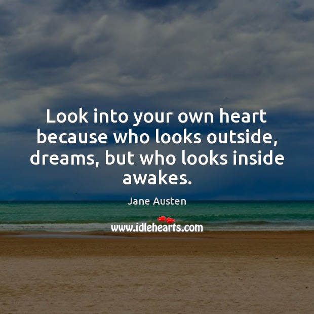 Image, Look into your own heart because who looks outside, dreams, but who looks inside awakes.