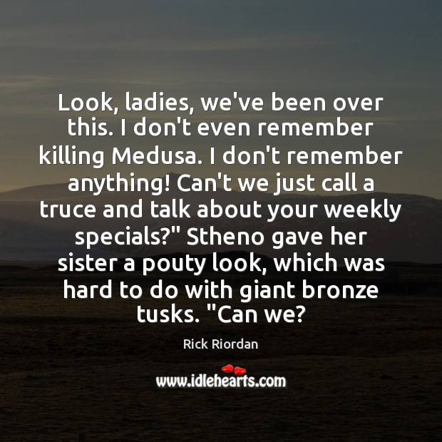 Image, Look, ladies, we've been over this. I don't even remember killing Medusa.