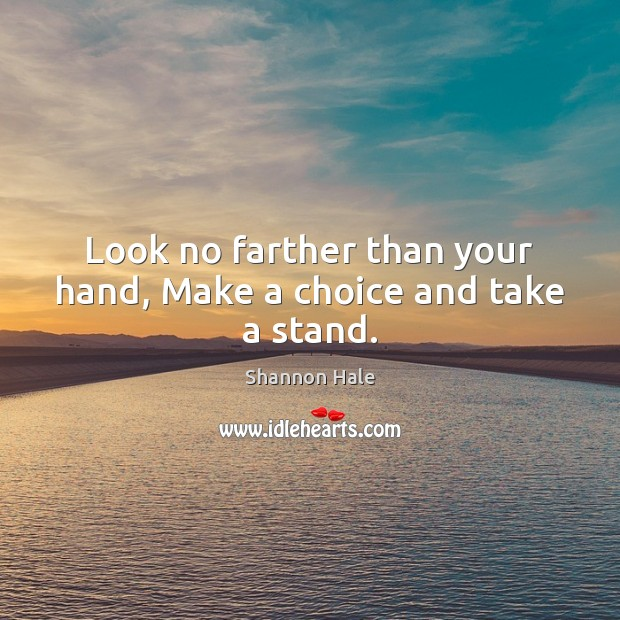 Look no farther than your hand, Make a choice and take a stand. Image