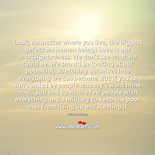 Look, no matter where you live, the biggest defect we human beings Mitch Albom Picture Quote