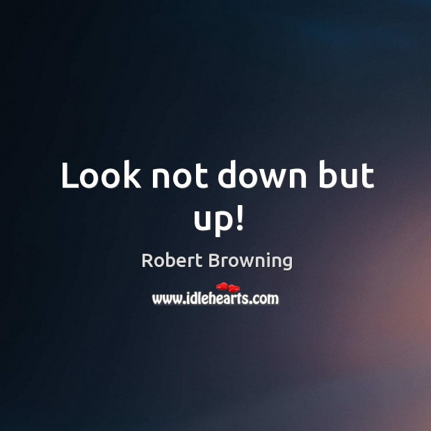 Image, Look not down but up!