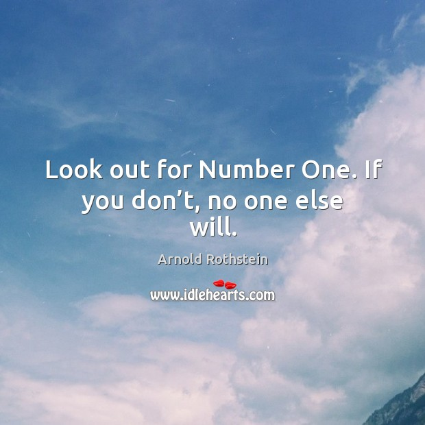 Look out for number one. If you don't, no one else will. Image