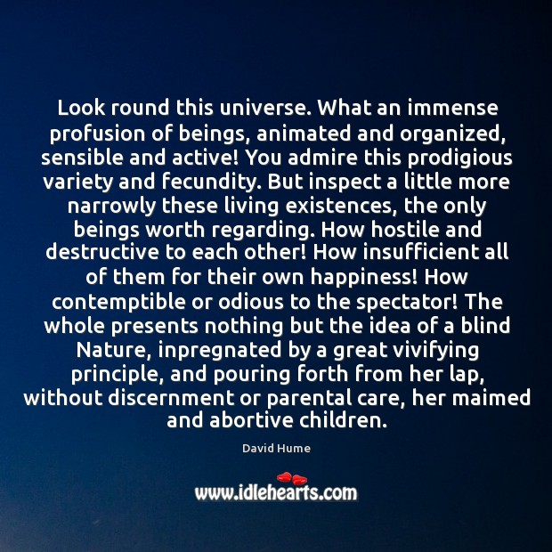 Look round this universe. What an immense profusion of beings, animated and David Hume Picture Quote