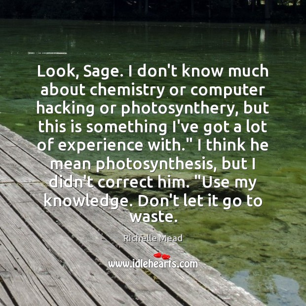 Image, Look, Sage. I don't know much about chemistry or computer hacking or