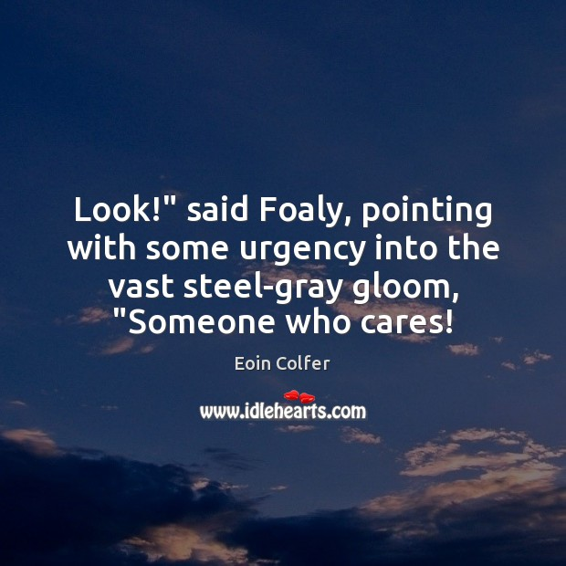 """Image, Look!"""" said Foaly, pointing with some urgency into the vast steel-gray gloom, """""""