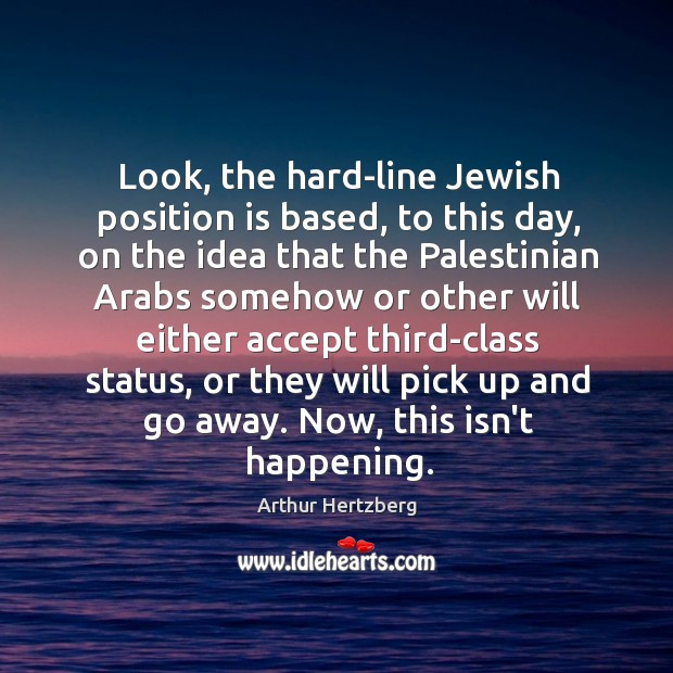 Image, Look, the hard-line Jewish position is based, to this day, on the