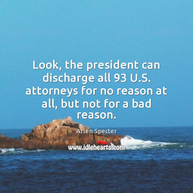 Image, Look, the president can discharge all 93 U.S. attorneys for no reason