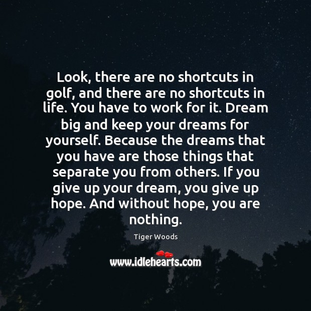 Look, there are no shortcuts in golf, and there are no shortcuts Tiger Woods Picture Quote
