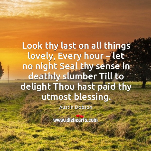Look thy last on all things lovely, every hour – let no night seal thy sense in deathly Image