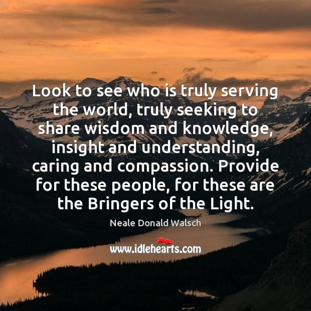Image, Look to see who is truly serving the world, truly seeking to