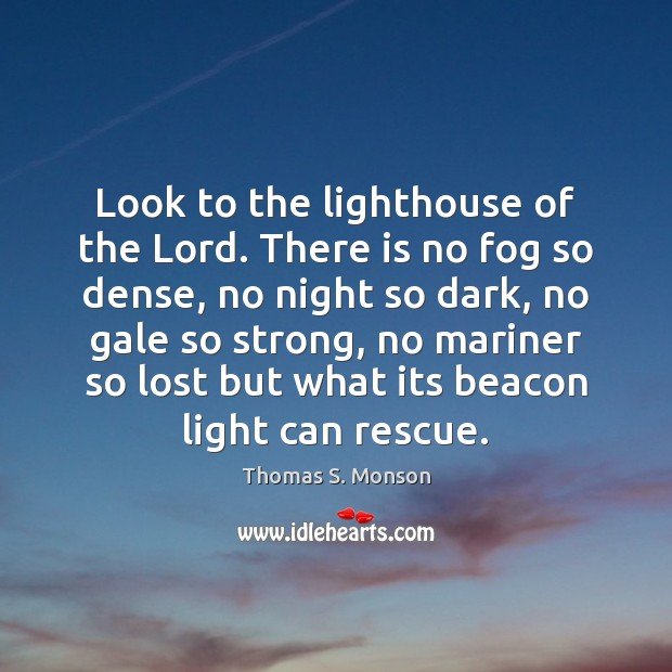 Look to the lighthouse of the Lord. There is no fog so Image