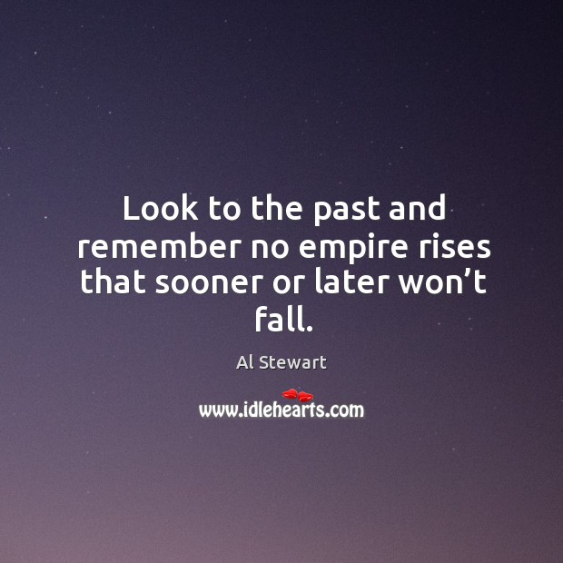 Image, Look to the past and remember no empire rises that sooner or later won't fall.
