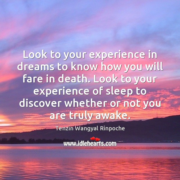 Look to your experience in dreams to know how you will fare Image