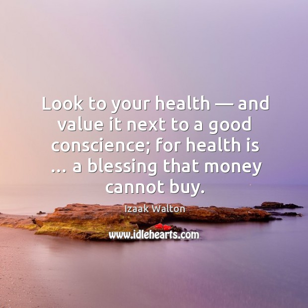 Image, Look to your health — and value it next to a good conscience; for health is … a blessing that money cannot buy.