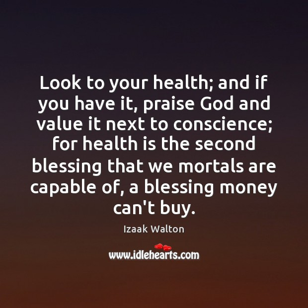 Look to your health; and if you have it, praise God and Izaak Walton Picture Quote