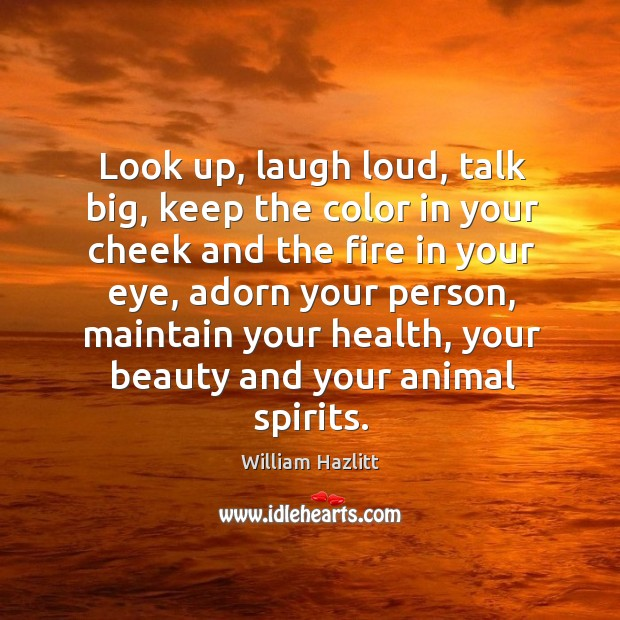 Image, Look up, laugh loud, talk big, keep the color in your cheek and the fire in your eye