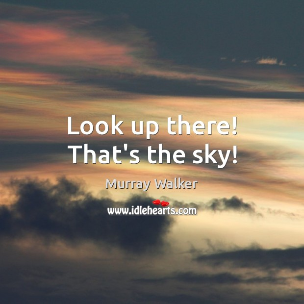 Look up there! That's the sky! Image