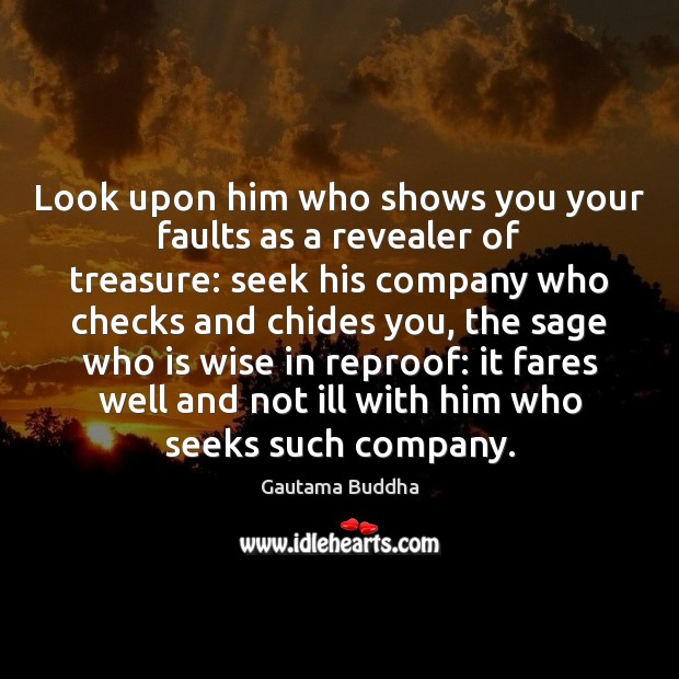 Look upon him who shows you your faults as a revealer of Gautama Buddha Picture Quote
