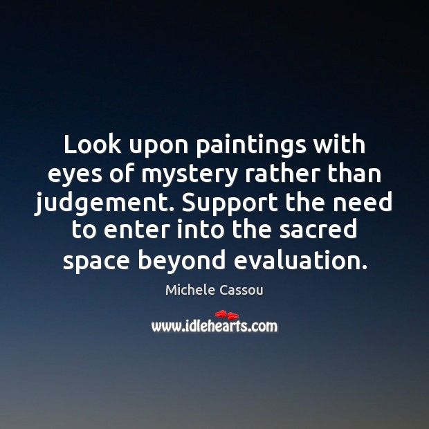 Look upon paintings with eyes of mystery rather than judgement. Support the Image