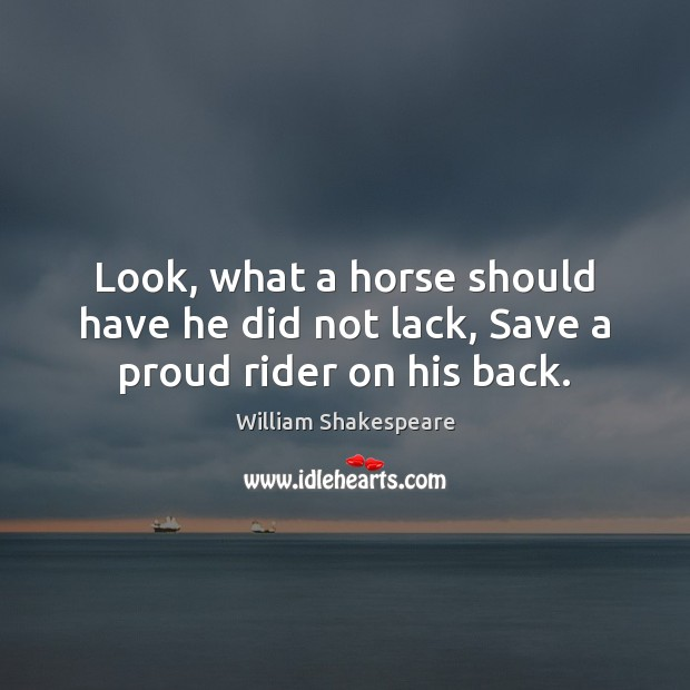 Look, what a horse should have he did not lack, Save a proud rider on his back. Image