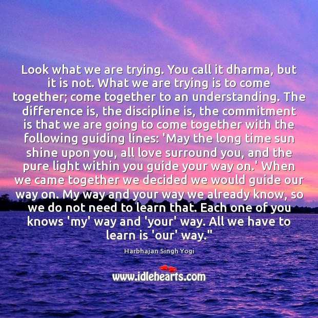 Look what we are trying. You call it dharma, but it is Harbhajan Singh Yogi Picture Quote