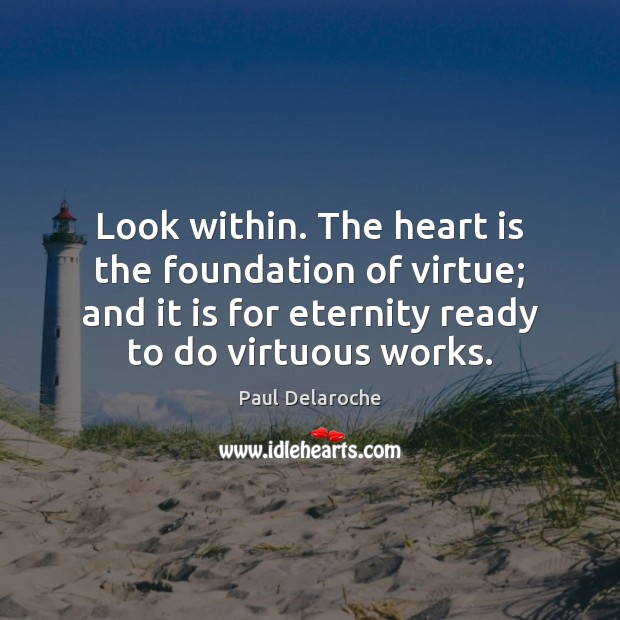 Look within. The heart is the foundation of virtue; and it is Image