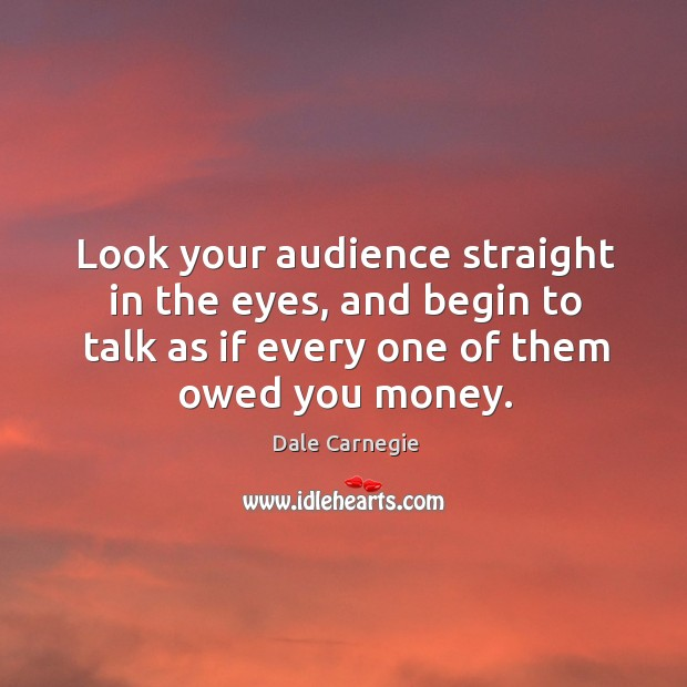 Look your audience straight in the eyes, and begin to talk as Image