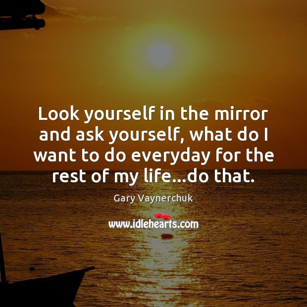 Look yourself in the mirror and ask yourself, what do I want Image