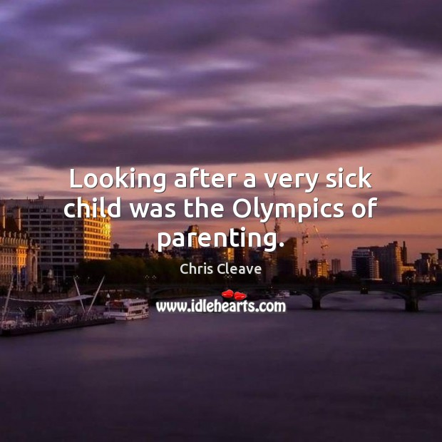 Looking after a very sick child was the Olympics of parenting. Image