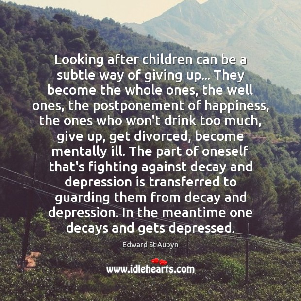 Looking after children can be a subtle way of giving up… They Depression Quotes Image