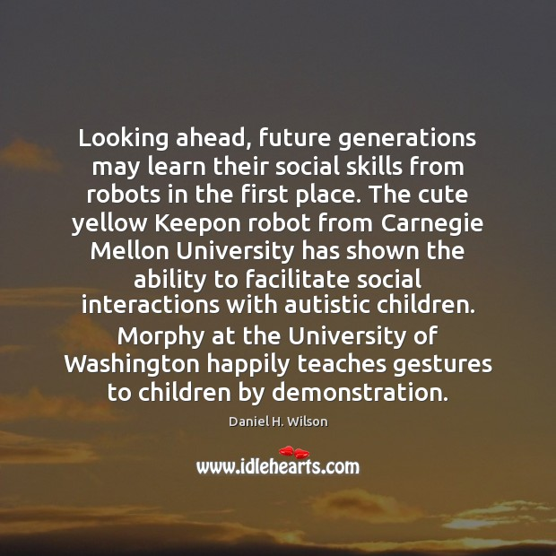 Image, Looking ahead, future generations may learn their social skills from robots in