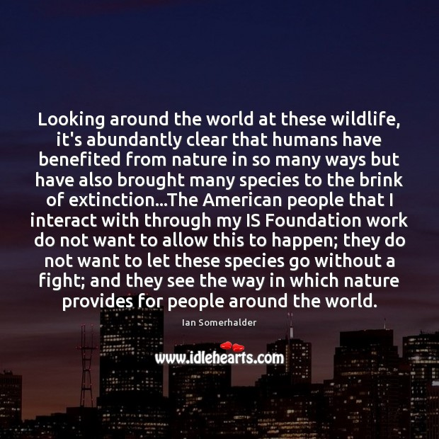 Image, Looking around the world at these wildlife, it's abundantly clear that humans