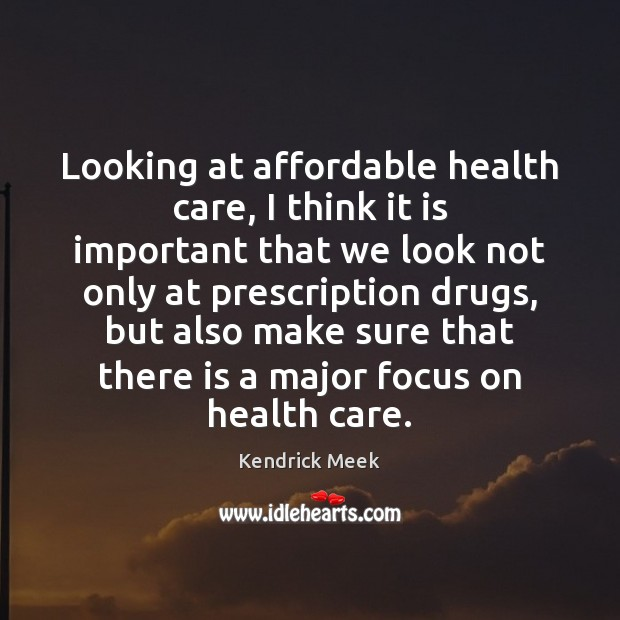 Image, Looking at affordable health care, I think it is important that we