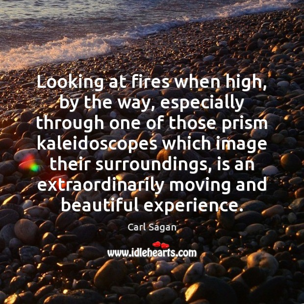 Image, Looking at fires when high, by the way, especially through one of