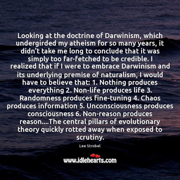 Looking at the doctrine of Darwinism, which undergirded my atheism for so Image