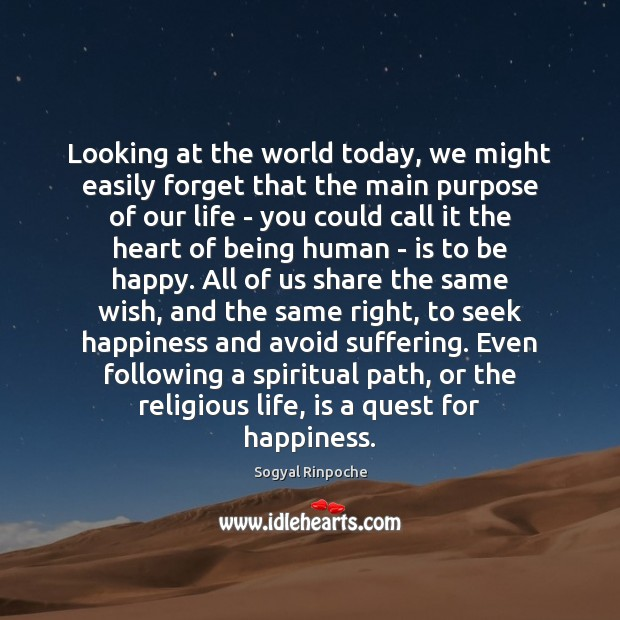 Looking at the world today, we might easily forget that the main Sogyal Rinpoche Picture Quote