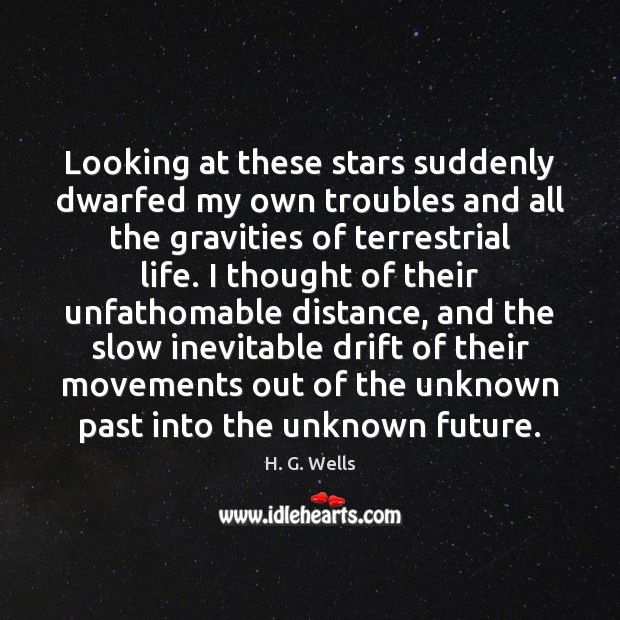 Looking at these stars suddenly dwarfed my own troubles and all the Image