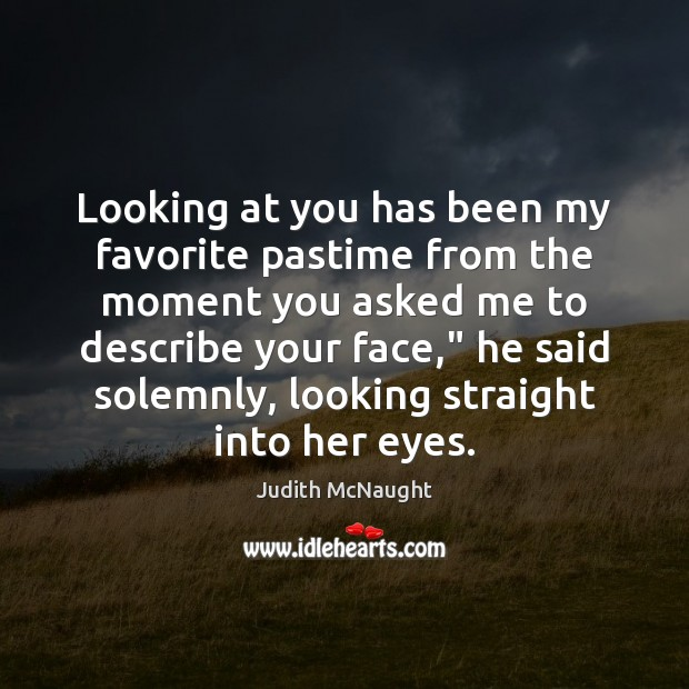 Looking at you has been my favorite pastime from the moment you Judith McNaught Picture Quote
