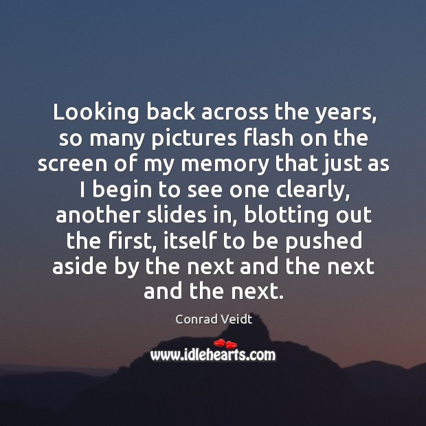 Looking back across the years, so many pictures flash on the screen Conrad Veidt Picture Quote