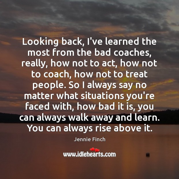 Looking Back Ive Learned The Most From The Bad Coaches Really How