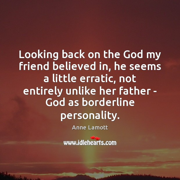 Looking back on the God my friend believed in, he seems a Anne Lamott Picture Quote