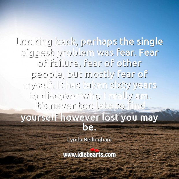 Image, Looking back, perhaps the single biggest problem was fear. Fear of failure,
