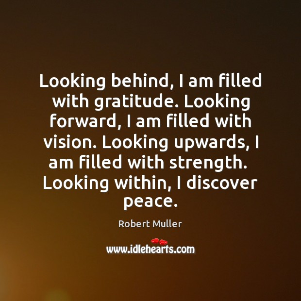 Looking behind, I am filled with gratitude. Looking forward, I am filled Robert Muller Picture Quote